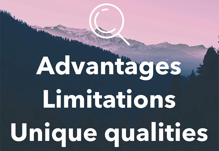 Advantages, limitations and unique qualities